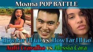 "Moana POP BATTLE: ""How Far I'll Go"" - Auli'i Cravalho vs. Alessia Cara (Episode 35)"