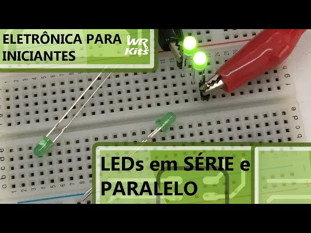 LEDs EM SÉRIE E PARALELO | Eletrônica para Iniciantes #075