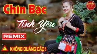 CHÍN BẬC TÌNH YÊU REMIX 2019 - LK Nhạc Sống Vùng Cao Tây Bắc Hay Không Tỳ Vết - Nhạc Miền Núi 2019
