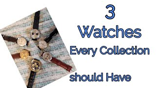 3 Watches That Every Watch Collection Should Have