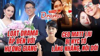 Hít Hà Drama - CEO Matt Liu bị nyc tố lăng nhăng, nói dối và loạt drama ập đến với Hương Giang