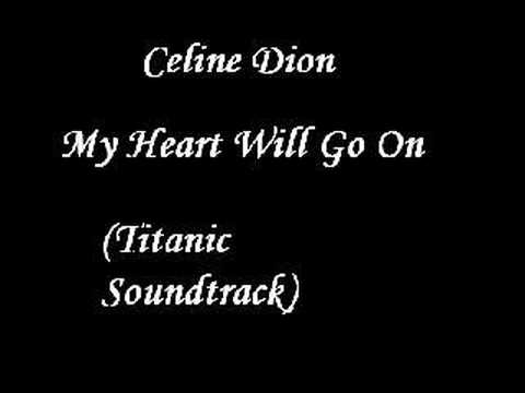 my heart will be_Celine Dion - My Heart Will Go On (Titanic Soundtrack) - YouTube