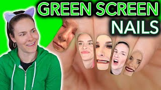 Green Screen Nails (I let you put whatever you want on my nails)