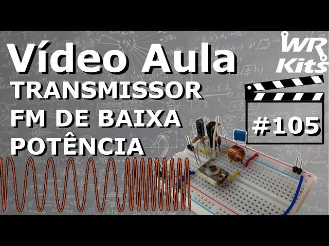TRANSMISSOR FM DE BAIXA POTÊNCIA | Vídeo Aula #105