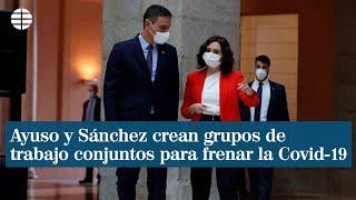 Ayuso y Sánchez crean grupos de trabajo conjuntos para frenar la Covid-19
