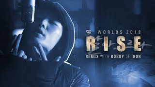 RISE Remix ft. BOBBY (바비) of iKON | Worlds 2018 - League of Legends