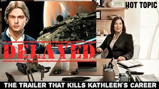SOLO A STAR WARS STORY OFFICIAL TRAILER DELAYED & KATHLEEN KENNEDY'S FIRED? RUMOR | HOT TOPIC