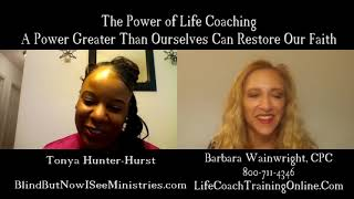 Tonya Hunter-Hurst on The Power of Life Coaching: A Power Greater Than Ourselves Can Restore Faith