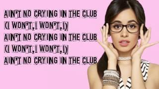 Camila Cabello-Ain't No Crying In The Club (Lyrics)