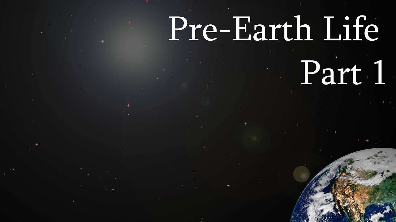 Pre-Earth Life – Part 1