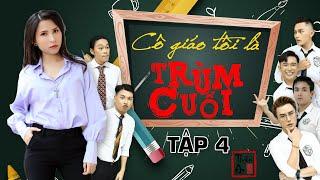 TẬP 4 CÔ GIÁO TÔI LÀ TRÙM CUỐI | My Teacher Is Big Boss Eps.4 | Thiên An | Nhất quỷ nhì ma thứ ba...