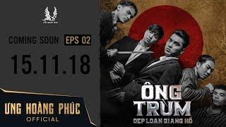 ÔNG TRÙM - Dẹp Loạn Giang Hồ | Official Trailer 2 | ƯNG HOÀNG PHÚC | 15.11.2018
