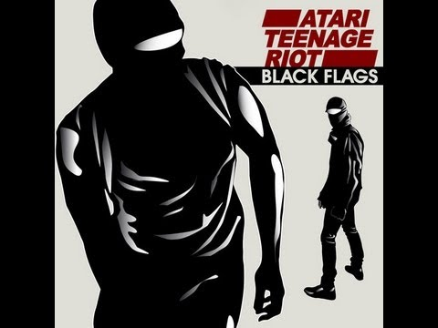 Atari Teenage Riot - Black Flags (1st edit 2011/9/3)
