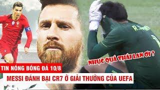 TIN NÓNG BÓNG ĐÁ 10/8 | Messi đánh bại CR7 ở giải thưởng của UEFA – U18 Campuchia hạ nhục Thái Lan