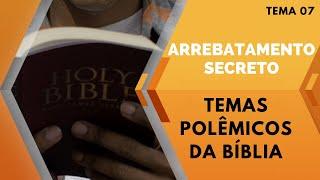 09/08/20 - ARREBATAMENTO SECRETO - Temas Polêmicos da Bíblia