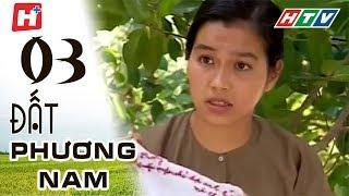 Đất Phương Nam - Tập 03 | Phim Tình Cảm Việt Nam Hay Nhất 2018