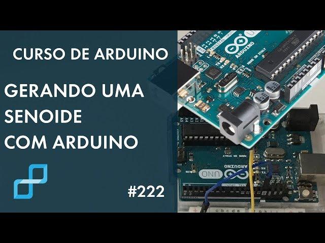 GERANDO SENOIDE COM ARDUINO | Curso de Arduino #222