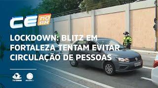 LOCKDOWN: Blitz em Fortaleza tentam evitar circulação de pessoas