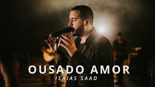Ousado Amor (Clipe Oficial) - Isaias Saad