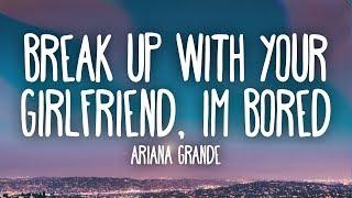 Ariana Grande -  Break up with your girlfriend, i'm bored (Lyrics)