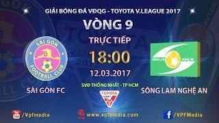 Trực Tiếp   SÀI GÒN vs SÔNG LAM NGHỆ AN   VÒNG 9 V LEAGUE 2017.