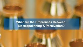 What Is the Difference Between Electropolishing & Passivation?