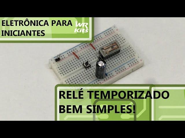 RELÉ TEMPORIZADO (BEM SIMPLES!) | Eletrônica para Iniciantes #143