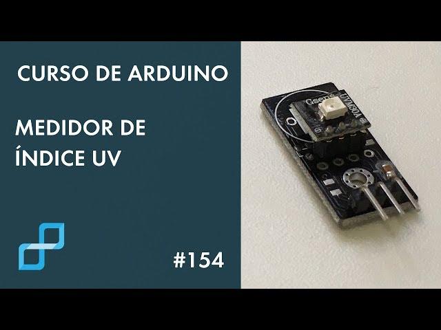 MEDIDOR DE ÍNDICE UV | Curso de Arduino #154