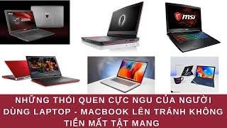 Những Thói Quen Cực Xấu Của Người Dùng Laptop Lên Tránh Không Tiền Mất Tật Mang