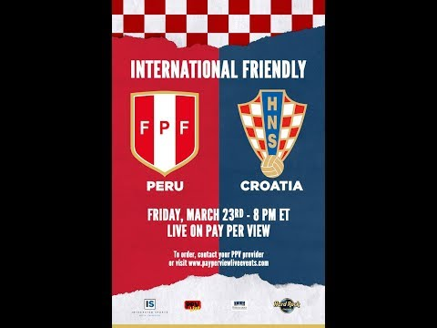 PERU VS CROATIA MARCH 23RD, 2018 LIVE ON PPV