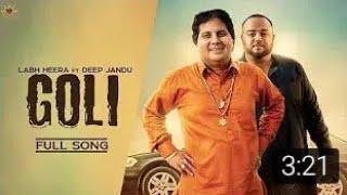 Goli-Labh heera karan Aujla harf cheema deep jandu new punjabi song 2019