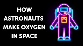 How Astronauts Make Oxygen in Space from Their Bodies