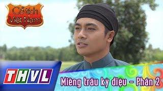 THVL | Cổ tích Việt Nam: Miếng trầu kỳ diệu (Phần 2)