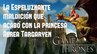 La Espeluznante Maldición que Acabó con la Princesa Aerea Targaryen