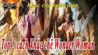 Liên Quân Top 5 Cách Khắc Chế Wonder Woman Chiến Thần Amazon Liên Quân Mobile