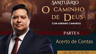 01/09/19 - Santuário o Caminho de Deus - Parte 6 - Acerto de Contas - Pr. Adriano Camargo