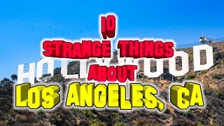 Top 10 Strange Things About Los Angeles, California.