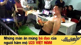 Những màn ăn mừng bá đạo của  người hâm mộ U23 VIỆT NAM