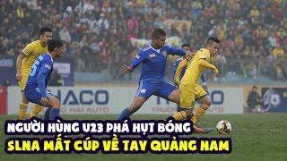 Người hùng U23 Việt Nam phá hụt bóng, SLNA mất cúp về tay Quảng Ninh