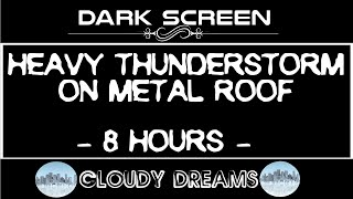 Dark Screen: Heavy Thunderstorm on Metal Roof 8 Hours Deep Sleep | Relaxation | Calming music