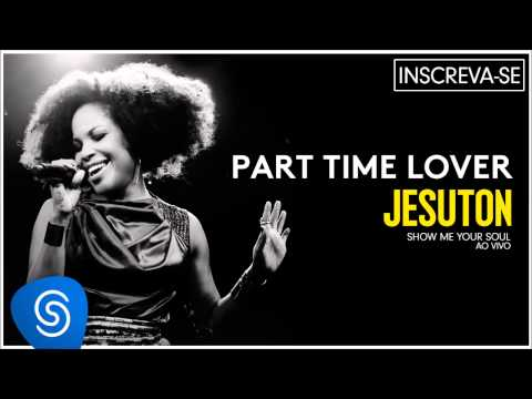 Baixar Jesuton - Part Time Lover (Show me Your Soul Ao Vivo) [Áudio Oficial]