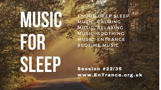 1 Hour Deep Sleep Music: Calming Relaxing Music, Soothing Music. EnTrance Bedtime music #22/35