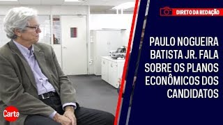 Paulo Nogueira Batista Jr. fala sobre os planos econômicos dos candidatos