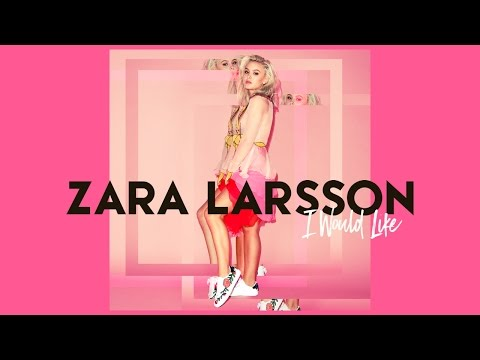 Zara Larsson - I Would Like [Audio]