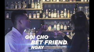 [ Official MV ] Gọi cho bét friend ngay | Toddy x Trần Huyền Diệp