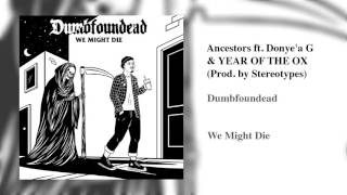 Dumbfoundead - Ancestors ft. Donye'a G & YEAR OF THE OX (Prod. by Stereotypes)