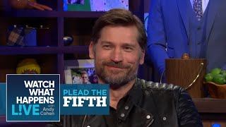 Nikolaj Coster-Waldau Talks Game Of Thrones Costar's Junk | Plead the Fifth | WWHL