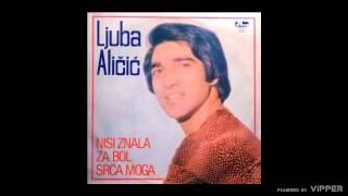 Ljuba Alicic - Nisi znala za bol srca mog - (Audio 1980)