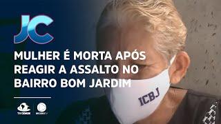 Mulher é morta após reagir a assalto no bairro Bom Jardim