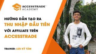Hướng dẫn tạo ra thu nhập đầu tiên với Affiliate trên ACCESSTRADE | ACCESSTRADE Academy
